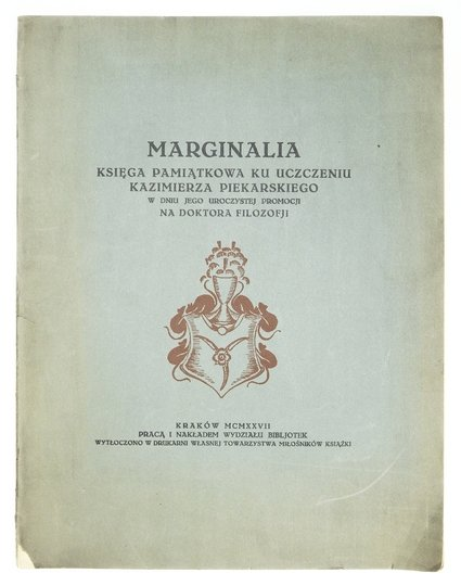 [PIEKARSKI Kazimierz]. Marginalia. Księga pamiątkowa ku uczczeniu ... w dniu jego uroczystej promocji na doktora filozofji.