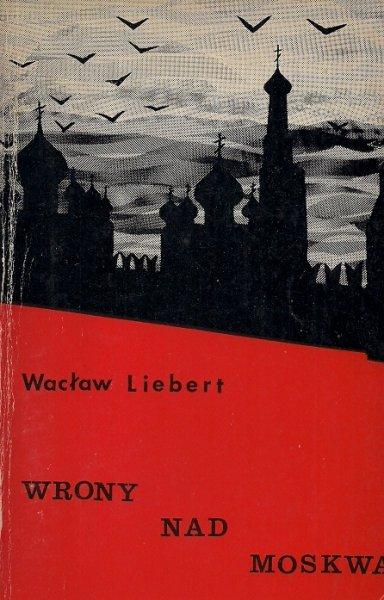 Liebert Wacław  - Wrony nad Moskwą.