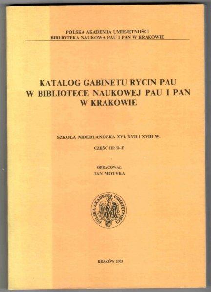 Katalog rycin Biblioteki Polskiej Akademii Nauk w Krakowie. Szkoła niderlandzka XVI, XVII i XVIII w. Cz.3: D-E. Opracował Jan Motyka