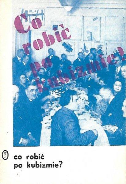 Co robić po kubizmie? Studia o sztuce europejskiej pierwszej połowy XX wieku pod redakcją Jerzego Malinowskiego