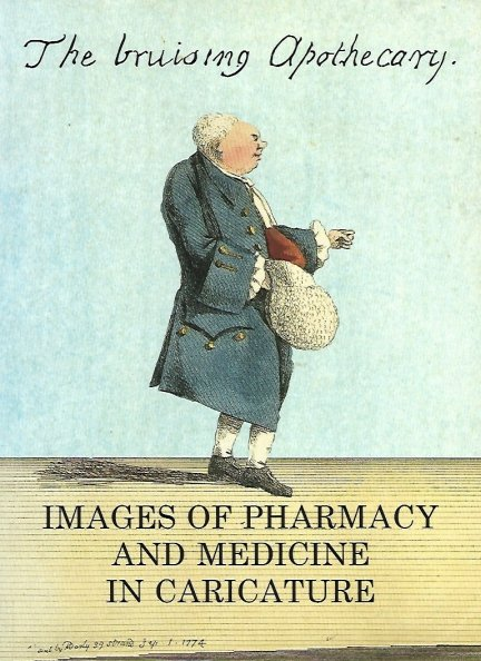 The bruising Apothecary. Images of pharmacy and medicine in caricature. Prints and Drawings in the Collection of the Museum of the Royal Pharmaceutical Society of Great Britain. Kate Arnold-Forster, Nigel Tallis.