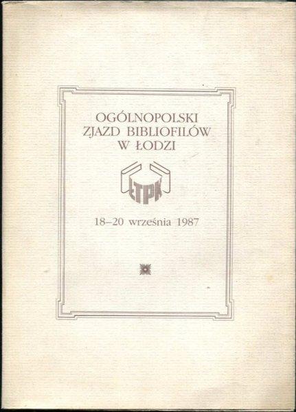 Łódzkie Towarzystwo Przyjaciół Książki. Ogólnopolski zjazd bibliofilów w Łodzi  18-20 września 1987