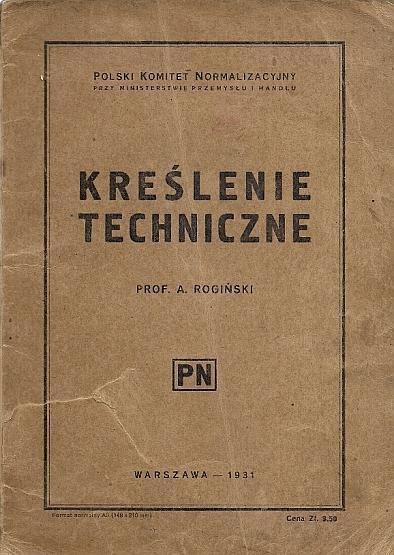 Rogiński A. - Kreślenie techniczne opracowane na podstawie polskich norm przez ...