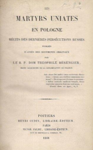BÉRENGIER Théophile — Les martyrs uniates en Pologne récits des dernieres persécutions russes publiés d'aprés des documents originaux par ...