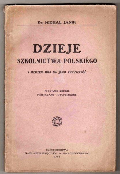 Janik Michał - Dzieje szkolnictwa polskiego z rzutem oka na jego przyszłość. Wyd. II przejrzane i uzupełnione