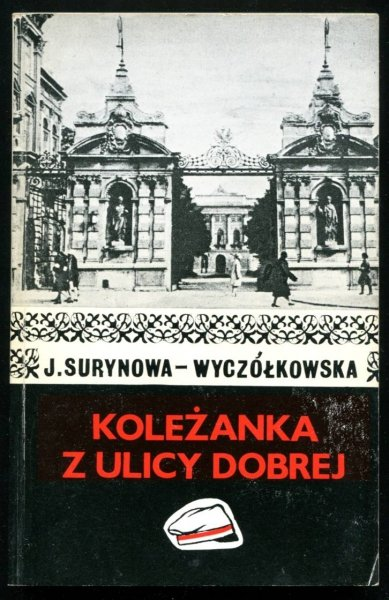 Surynowa-Wyczółkowska Janina - Koleżanka z ulicy Dobrej. Powieść.