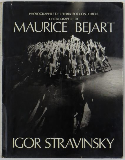 Boccon-Gibod Thierry - Maurice Bejart, Igor Stravinsky. Ballets de l'Opéra de Paris. Noces, Oiseau de feu, Sacre du printemps. Photographies de ... Introduction a l'esthétique de Maurice Béjart de Gilberte Cournand