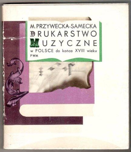 Przywecka-Samecka Maria - Drukarstwo muzyczne w Polsce do końca XVIII wieku