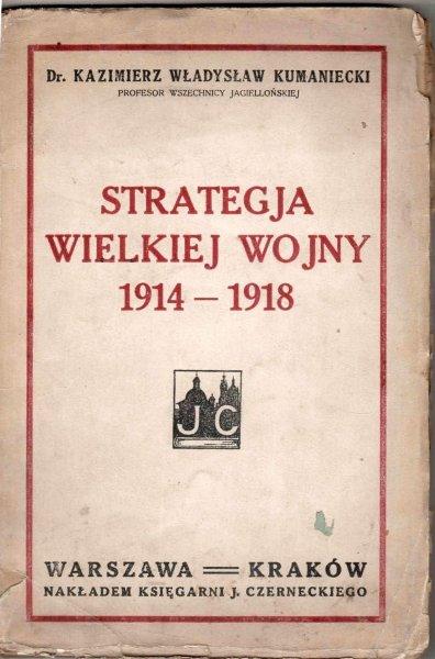 Kumaniecki Kazimierz Władysław - Strategia Wielkiej Wojny 1914 - 1918
