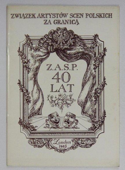 Związek Artystów Scen Polskich za Granicą. Z.A.S.P. 40 lat