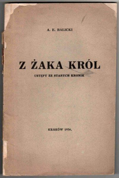 Balicki Antoni Euzebiusz - Z żaka król. Ustępy ze starych kronik.