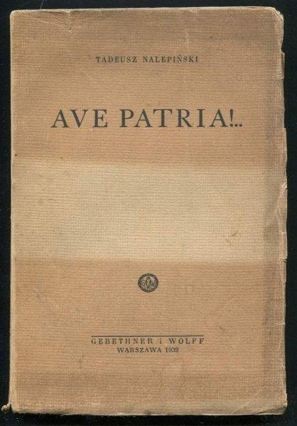 Nalepiński Tadeusz - Ave Patria! ... Opowieść z czasów Wielkiej Wojny, powracającej nam byt niepodległy. Ksiąg sześć i Intermezzo.