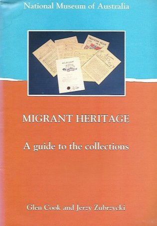 Cook Glen, Zubrzycki Jerzy - Migrant Heritage. An guide to the collections.