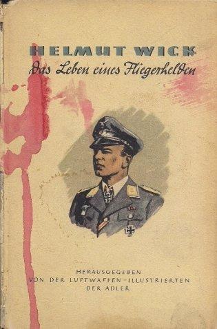 Grabler Josef - Helmut Wick. Das Leben eines Fliegerhelden. Herausgegeben von der Luftwaffen-Illustrierten Der Adler.