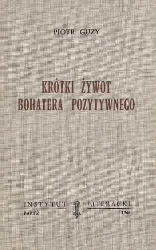 Guzy Piotr - Krótki żywot bohatera pozytywnego. (Powieść).