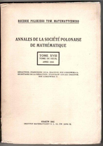 Rocznik Polskiego Tow. Matematycznego. Annales de la Societe polonaise de mathematique. T.18 Annee 1945. Red. Franciszek Leja