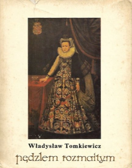 Tomkiewicz Władysław - Pędzlem rozmaitym. Malarstwo okresu Wazów w Polsce