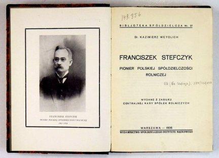 WEYDLICH Kazimierz - Franciszek Stefczyk, pionier polskiej spółdzielczości rolniczej.