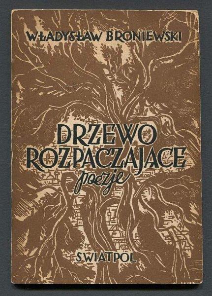 Broniewski Władysław - Drzewo rozpaczające. Poezje.