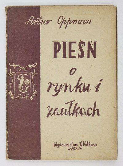 OPPMAN Artur (OR-OT) - Pieśń o rynku i zaułkach. Wyd. III.