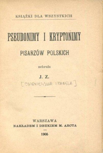 Pseudonimy i kryptonimy pisarzów polskich. Zebrała J.Z. [Zbigniewska Izabela]