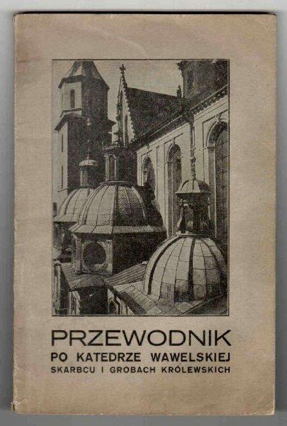 Tetmajer Włodzimierz, Kruszyński Tadeusz - Przewodnik po katedrze wawelskiej, skarbcu i grobach królewskich.