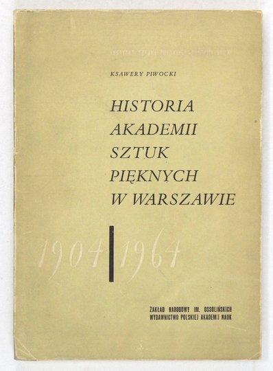 PIWOCKI Ksawery - Historia Akademii Sztuk Pięknych w Warszawie 1904-1964.