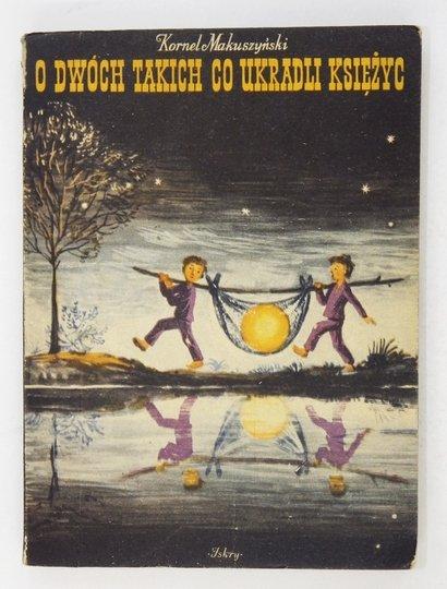 MAKUSZYŃSKI Kornel - O dwóch takich co ukradli księżyc.