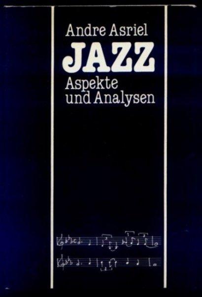 Asriel Andre - Jazz. Analysen und Aspekte
