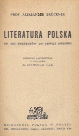 Brückner Aleksander - Literatura polska od jej początków do chwili obecnej. Do druku przygotował i uzupelnił Stanisław Lam. [Wyd. II].