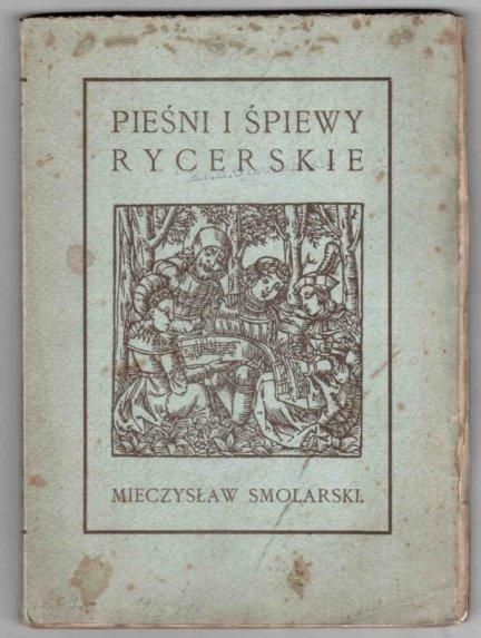 Smolarski Mieczysław - Pieśni i śpiewy rycerskie.