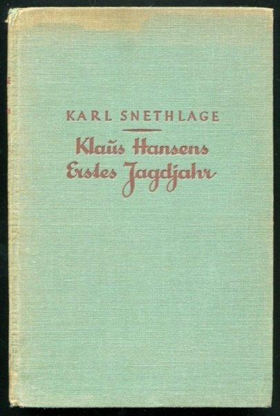 Snethlage Karl - Klaus Hansens erstes Jagdjahr. Mit Zeichnungen von Wilhelm Buddenberg und 1 Karte von Gross-Born