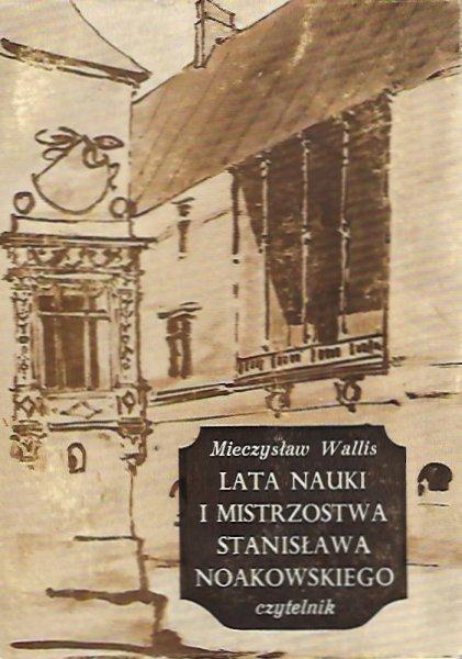 Wallis Mieczysław - Lata nauki i mistrzostwa Stanisława Noakowskiego