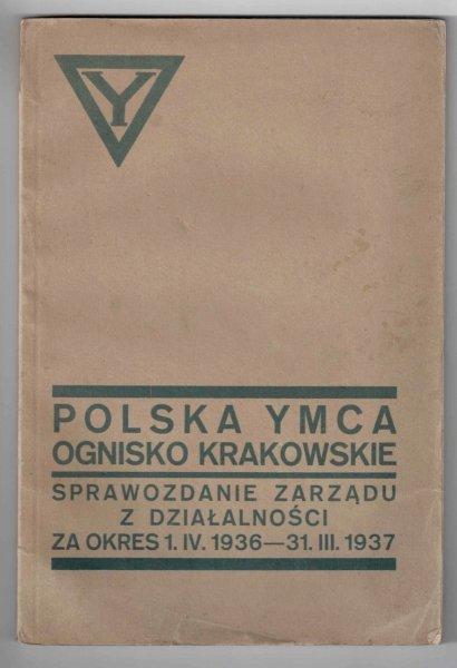 Polska YMCA. Ognisko krakowskie. Sprawozdanie zarządu z działalności za okres 1 IV 1936 - 31 III 1937