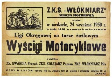 Z.K.S. WŁÓKNIARZ, Sekcja Motorowa urządza [...] 24 września 1950 r. [...] w ramach mistrzostw Ligi Okręgowej na torze żużlowym Wyścigi Motocyklowe z udziałem: ZS. Gwardia Poznań, ZKS. Kolejarz Poznań, ZKS. Włókniarz Piła [...]. Piła, IX 1950