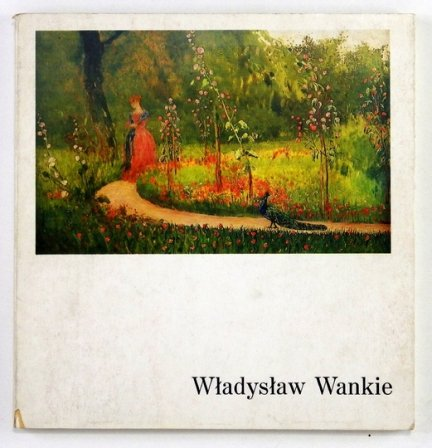 Wadysław Wankie 1860-1925. Wystawa monograficzna. Katalog dzieł istniejących i zaginionych