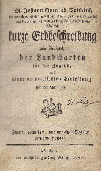 VOLKELT Johann Gottlieb — Kurze Erdbeschreibung zum Gebrauch der Landcharten für die Jugend, nebst einer vorangesetzten Einleitung für die Anfanger. Zwote, vermehrte, und mit Register versehene Auflage.