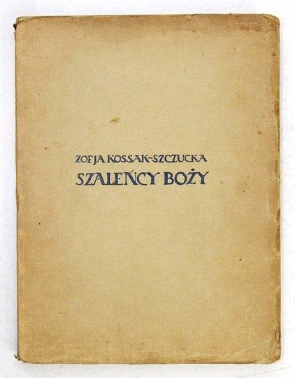 KOSSAK-SZCZUCKA Zofja - Szaleńcy boży. Z 7 barwnemi ilustracjami Leli Pawlikowskiej.