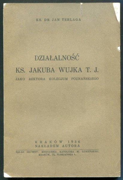 Terlaga Jan - Działalność ks. Jakóba Wujka T.J. jako rektora Kolegjum Poznańskiego