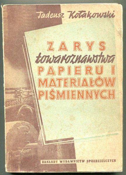 Kołakowski Tadeusz - Zarys towaroznawstwa papieru i materiałów piśmiennych