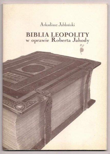 Jabłoński Arkadiusz - Biblia Leopolity w oprawie Roberta Jahody. 2005.