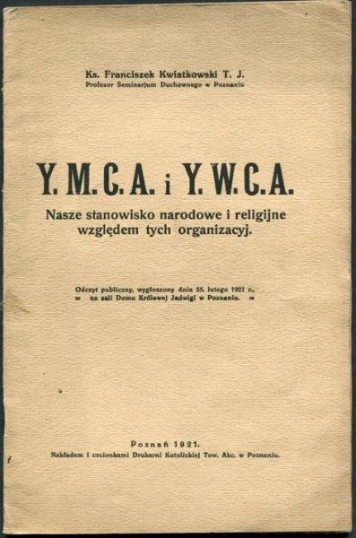 Kwiatkowski Franciszek - Y.M.C.A i Y.W.C.A. Nasze stanowisko narodowe i religijne względem tych organizacyj.