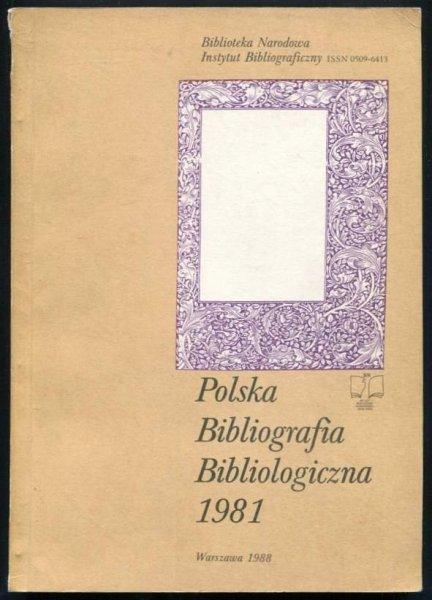 Polska bibliografia bibliologiczna. [Rok] 1981.