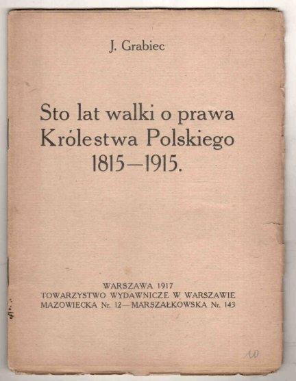 [Dąbrowski Józef] Grabiec J. [pseud.] - Sto lat walki o prawa Królestwa Polskiego 1815-1915