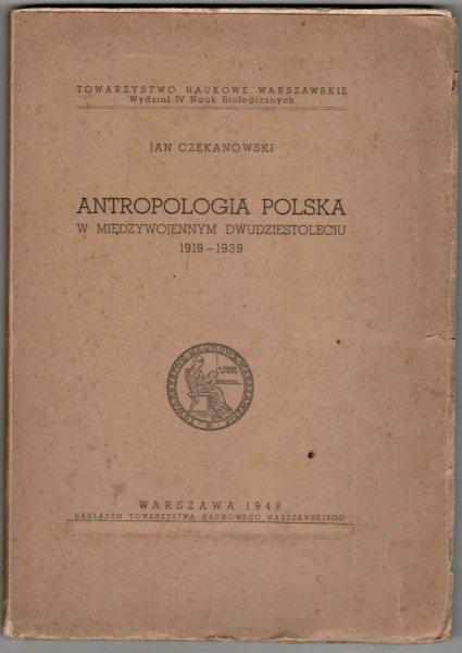 Czekanowski Jan - Antropologia polska w międzywojennym dwudziestoleciu 1919-1939