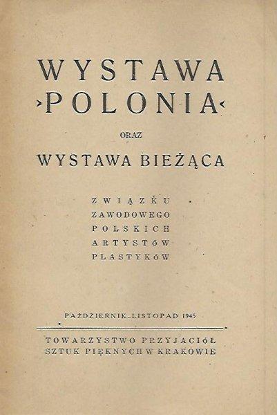 [katalog]. Towarzystwo Przyjaciół Sztuk Pięknych w Krakowie. Wystawa Polonia oraz wystawa bieżąca