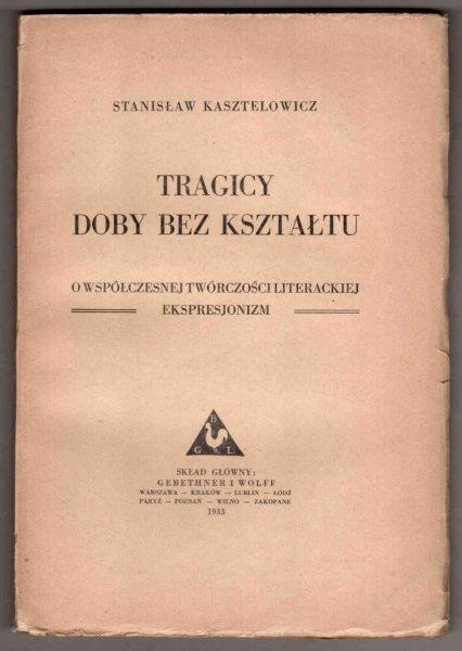 Kasztelowicz Stanisław - Tragicy dobry bez kształtu. O współczesnej twórczości literackiej. Ekspresjonizm.