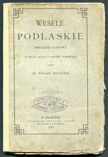 Smoczyński Wincenty - Wesele podlaskie. Obrazek ludowy w pięciu aktach a sześciu odsłonach.