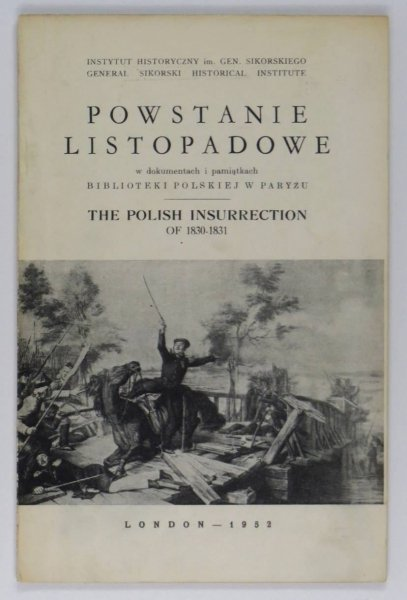 [KATALOG]. Instytut Historyczny im. gen. Sikorskiego. Powstanie listopadowe w dokumentach i pamiątkach Biblioteki Polskiej w Paryżu. The Polish Insurrection of 1830-1831.