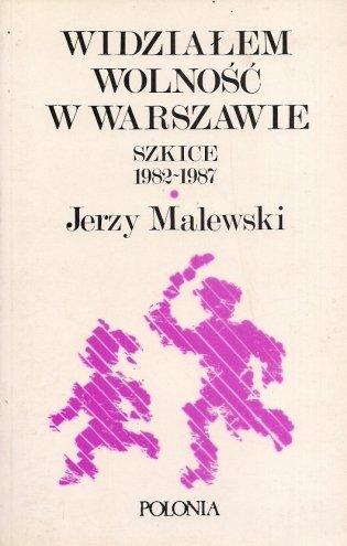 Malewski Jerzy - Widziałem wolność w Warszawie. Szkice 1982-1987.